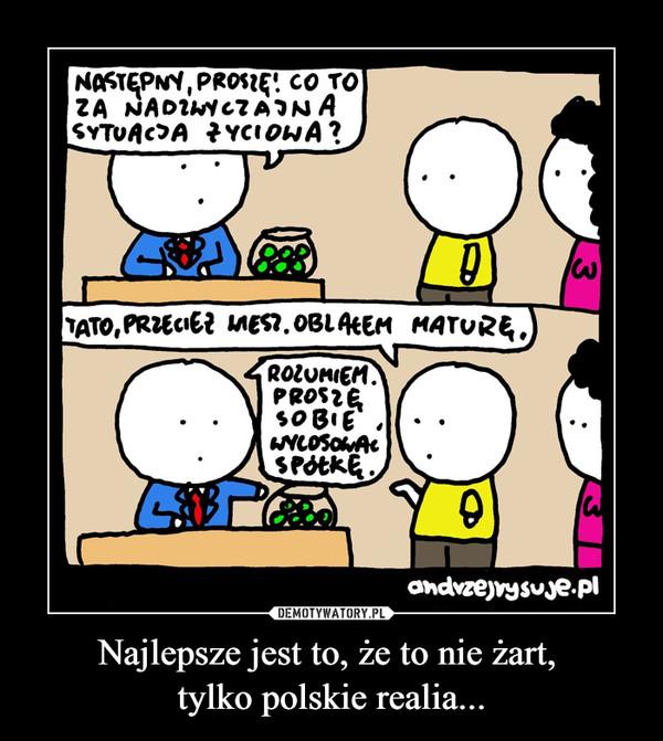 Najlepsze jest to, że to nie żart, tylko polskie realia... –