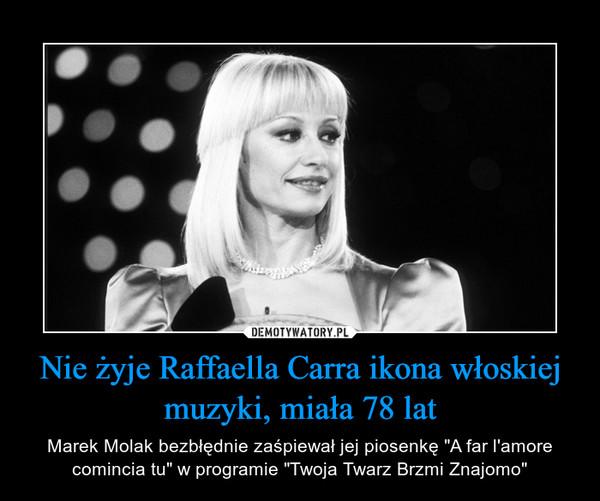 """Nie żyje Raffaella Carra ikona włoskiej muzyki, miała 78 lat – Marek Molak bezbłędnie zaśpiewał jej piosenkę """"A far l'amore comincia tu"""" w programie """"Twoja Twarz Brzmi Znajomo"""""""