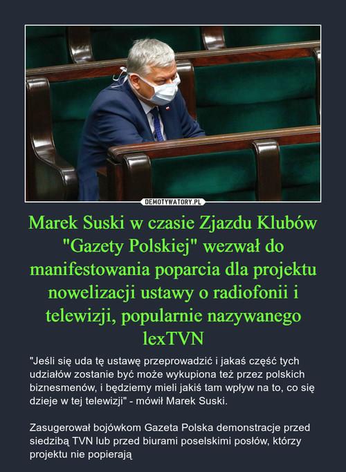 """Marek Suski w czasie Zjazdu Klubów """"Gazety Polskiej"""" wezwał do manifestowania poparcia dla projektu nowelizacji ustawy o radiofonii i telewizji, popularnie nazywanego lexTVN"""