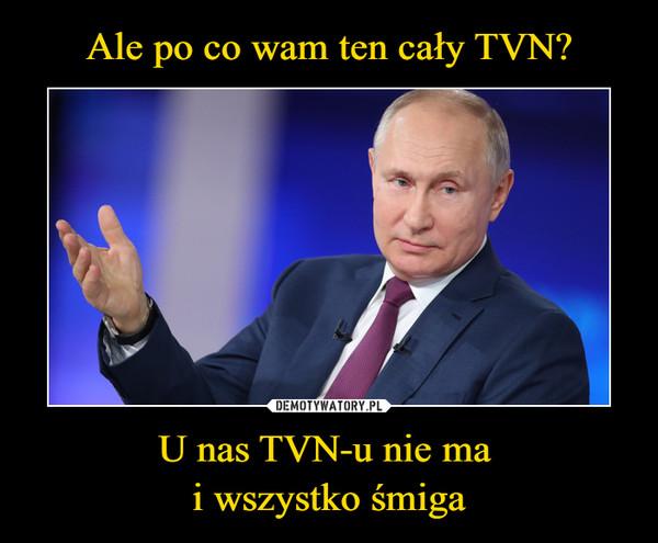 U nas TVN-u nie ma i wszystko śmiga –