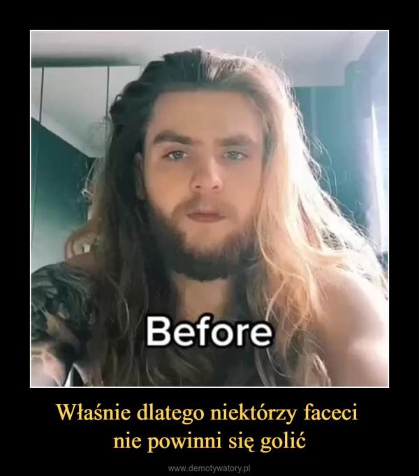 Właśnie dlatego niektórzy faceci nie powinni się golić –