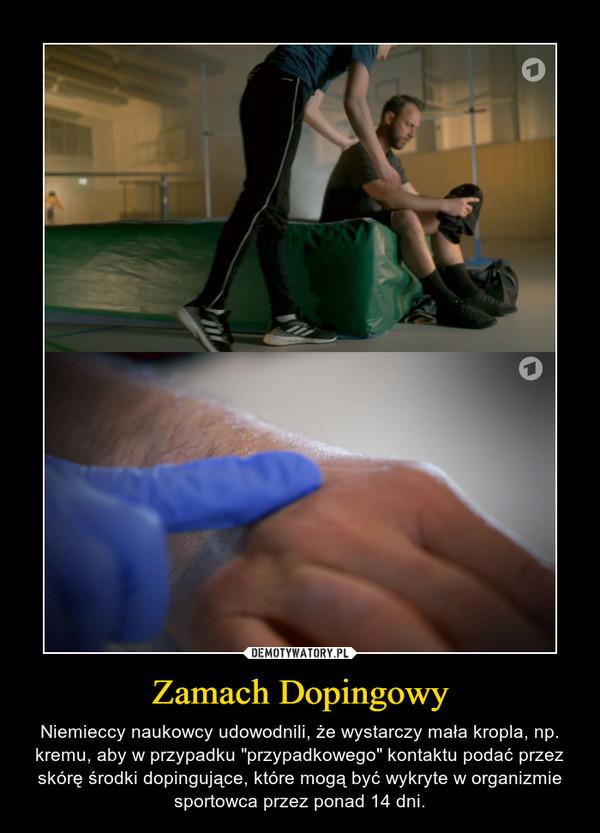"""Zamach Dopingowy – Niemieccy naukowcy udowodnili, że wystarczy mała kropla, np. kremu, aby w przypadku """"przypadkowego"""" kontaktu podać przez skórę środki dopingujące, które mogą być wykryte w organizmie sportowca przez ponad 14 dni."""