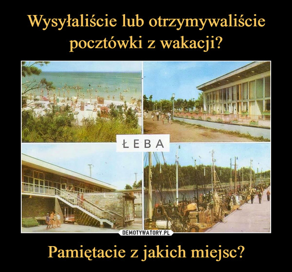 Pamiętacie z jakich miejsc? –