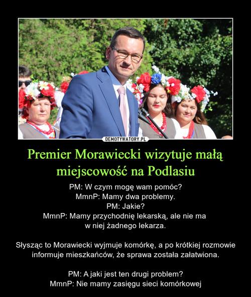 Premier Morawiecki wizytuje małą miejscowość na Podlasiu