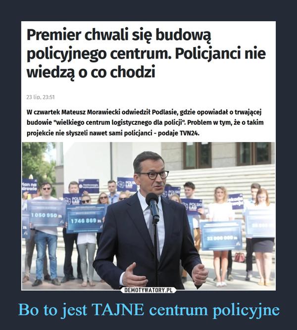 """Bo to jest TAJNE centrum policyjne –  Premier chwali się budową policyjnego centrum. Policjanci nie wiedzą o co chodzi W czwartek Mateusz Morawiecki odwiedził Podlasie, gdzie opowiadał o trwającej budowie """"wielkiego centrum logistycznego dla policji"""". Problem w tym, że o takim projekcie nie słyszeli nawet sami policjanci - podaje TVN24."""