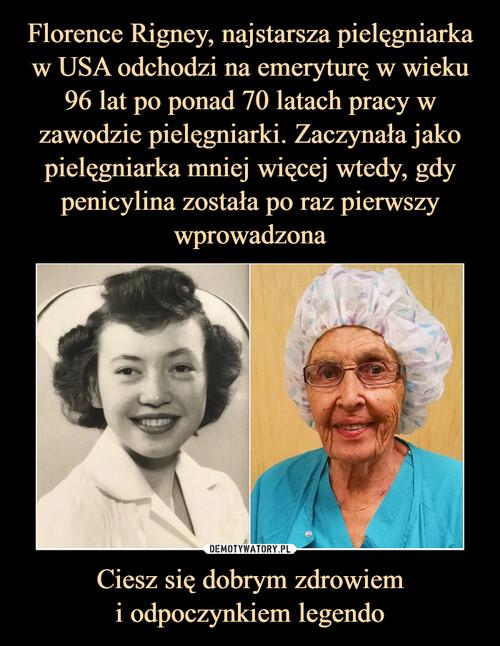 Florence Rigney, najstarsza pielęgniarka w USA odchodzi na emeryturę w wieku 96 lat po ponad 70 latach pracy w zawodzie pielęgniarki. Zaczynała jako pielęgniarka mniej więcej wtedy, gdy penicylina została po raz pierwszy wprowadzona Ciesz się dobrym zdrowiem i odpoczynkiem legendo