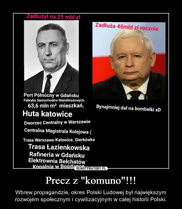 """Precz z """"komuno""""!!! – Wbrew propagandzie, okres Polski Ludowej był największym rozwojem społecznym i cywilizacyjnym w całej historii Polski."""