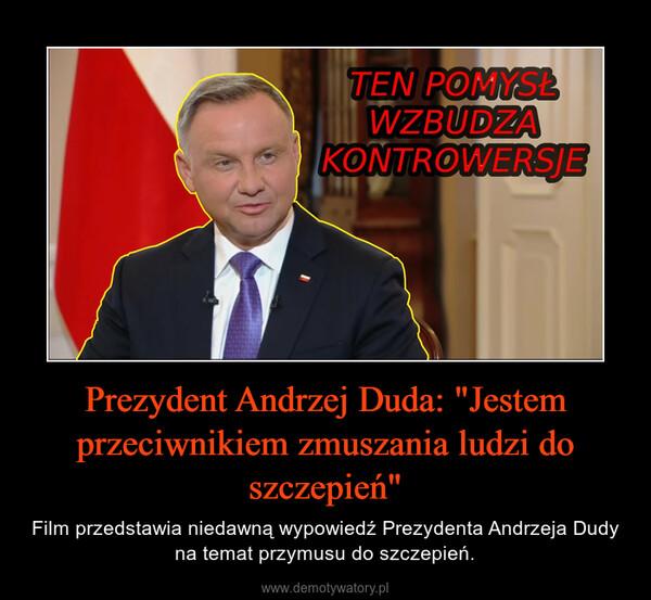 """Prezydent Andrzej Duda: """"Jestem przeciwnikiem zmuszania ludzi do szczepień"""" – Film przedstawia niedawną wypowiedź Prezydenta Andrzeja Dudy na temat przymusu do szczepień."""