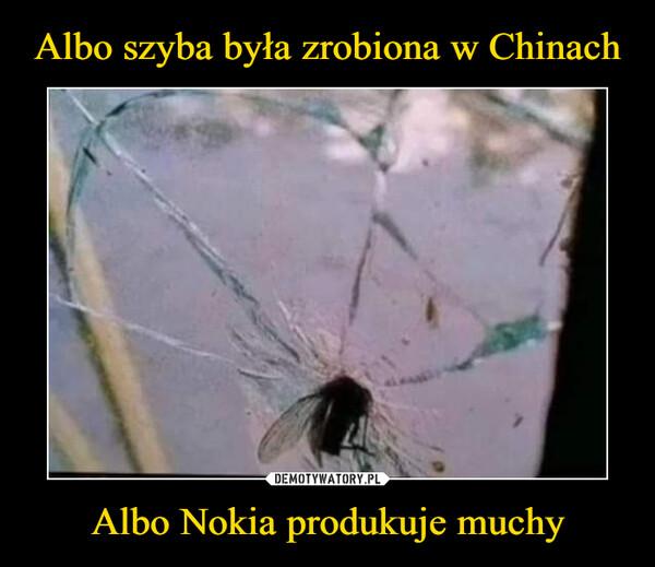 Albo Nokia produkuje muchy –