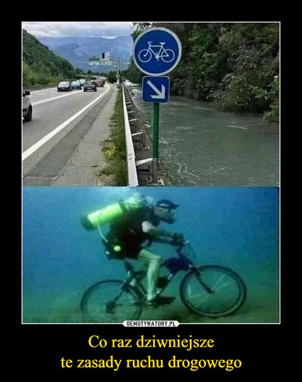 Co raz dziwniejszete zasady ruchu drogowego –