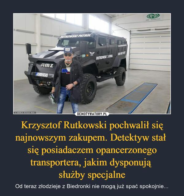 Krzysztof Rutkowski pochwalił się najnowszym zakupem. Detektyw stał się posiadaczem opancerzonego transportera, jakim dysponują służby specjalne – Od teraz złodzieje z Biedronki nie mogą już spać spokojnie...