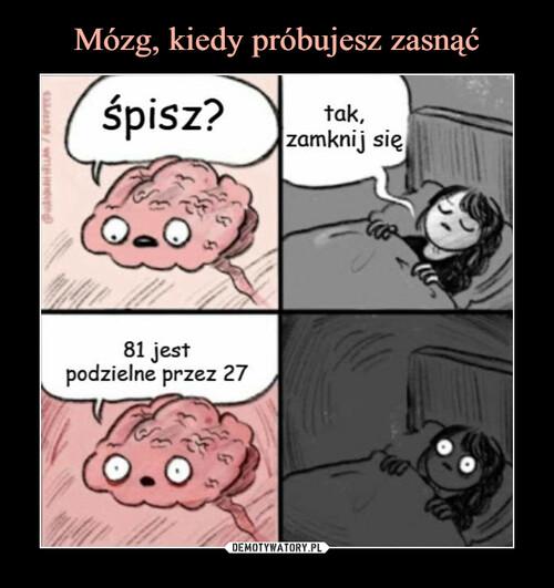 Mózg, kiedy próbujesz zasnąć