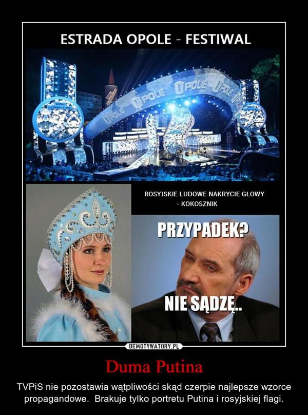 Duma Putina – TVPiS nie pozostawia wątpliwości skąd czerpie najlepsze wzorce propagandowe.  Brakuje tylko portretu Putina i rosyjskiej flagi.