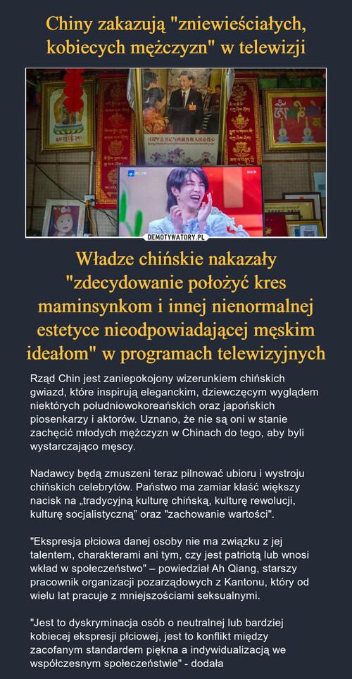"""Chiny zakazują """"zniewieściałych, kobiecych mężczyzn"""" w telewizji Władze chińskie nakazały """"zdecydowanie położyć kres maminsynkom i innej nienormalnej estetyce nieodpowiadającej męskim ideałom"""" w programach telewizyjnych"""