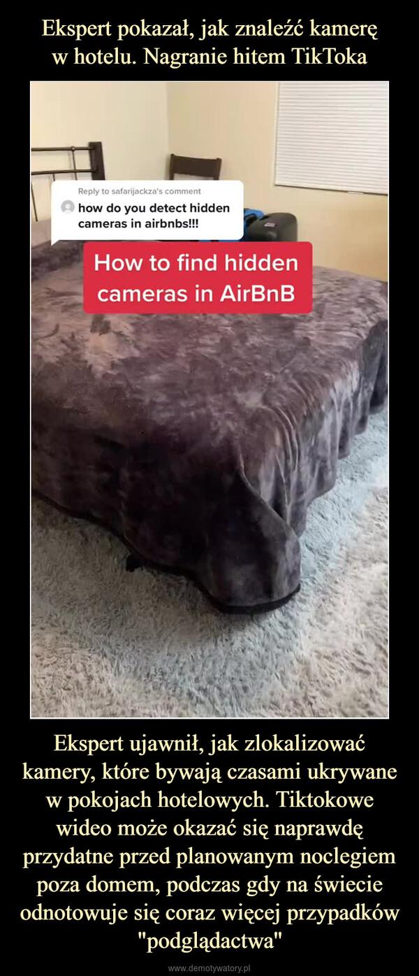 """Ekspert ujawnił, jak zlokalizować kamery, które bywają czasami ukrywane w pokojach hotelowych. Tiktokowe wideo może okazać się naprawdę przydatne przed planowanym noclegiem poza domem, podczas gdy na świecie odnotowuje się coraz więcej przypadków """"podglądactwa'' –"""