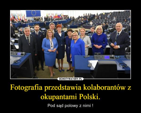 Fotografia przedstawia kolaborantów z okupantami Polski. – Pod sąd polowy z nimi !