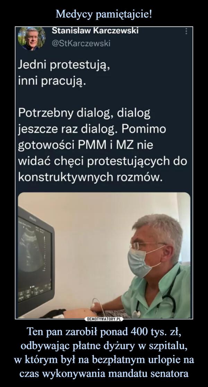 Ten pan zarobił ponad 400 tys. zł, odbywając płatne dyżury w szpitalu,w którym był na bezpłatnym urlopie na czas wykonywania mandatu senatora –