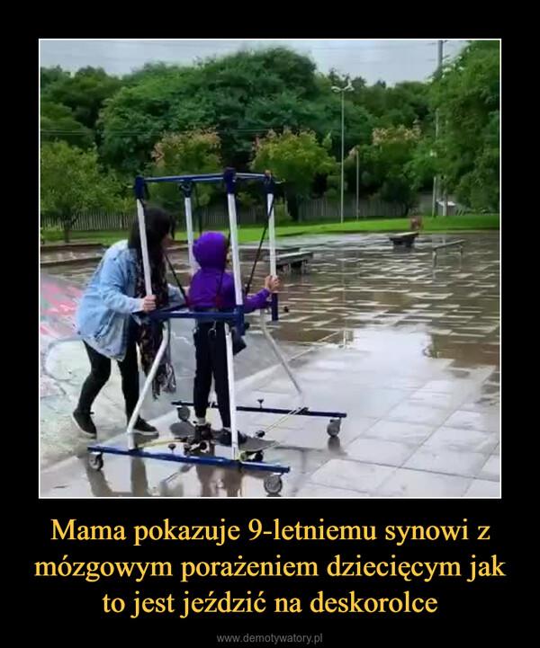 Mama pokazuje 9-letniemu synowi z mózgowym porażeniem dziecięcym jak to jest jeździć na deskorolce –