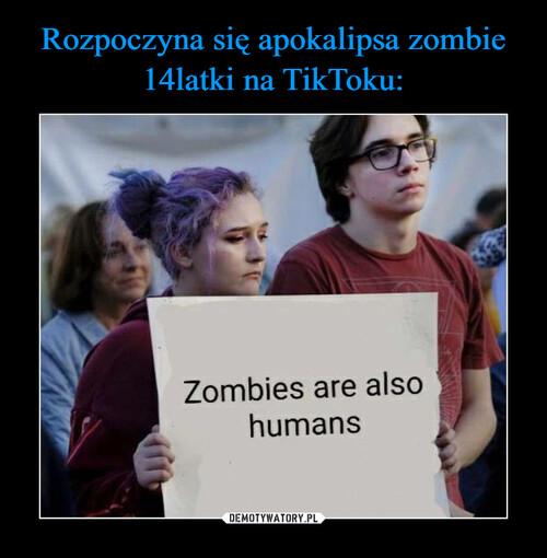 Rozpoczyna się apokalipsa zombie 14latki na TikToku: