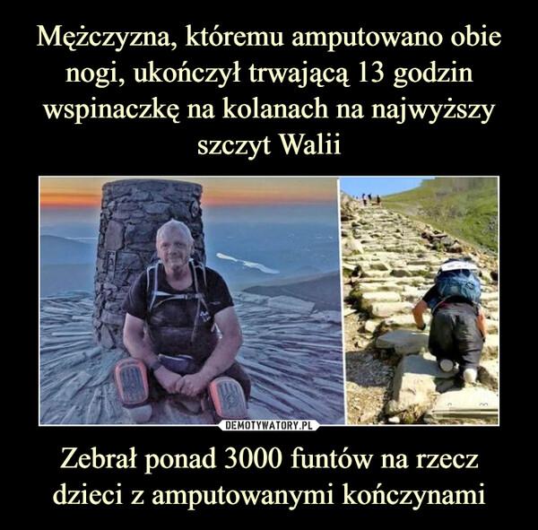 Mężczyzna, któremu amputowano obie nogi, ukończył trwającą 13 godzin wspinaczkę na kolanach na najwyższy szczyt Walii Zebrał ponad 3000 funtów na rzecz dzieci z amputowanymi kończynami