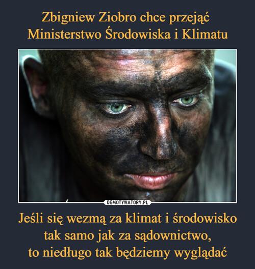 Zbigniew Ziobro chce przejąć  Ministerstwo Środowiska i Klimatu Jeśli się wezmą za klimat i środowisko tak samo jak za sądownictwo, to niedługo tak będziemy wyglądać