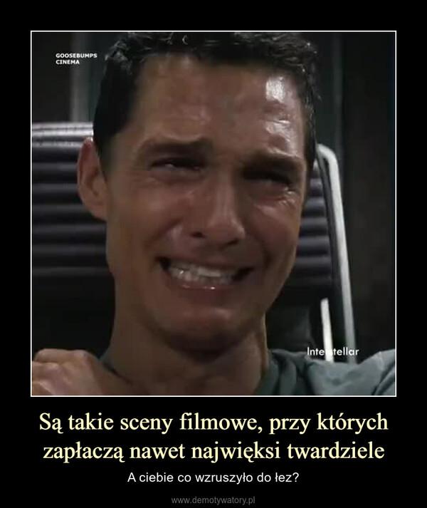 Są takie sceny filmowe, przy których zapłaczą nawet najwięksi twardziele – A ciebie co wzruszyło do łez?