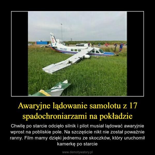 Awaryjne lądowanie samolotu z 17 spadochroniarzami na pokładzie – Chwilę po starcie odcięło silnik i pilot musiał lądować awaryjnie wprost na pobliskie pole. Na szczęście nikt nie został poważnie ranny. Film mamy dzięki jednemu ze skoczków, który uruchomił kamerkę po starcie