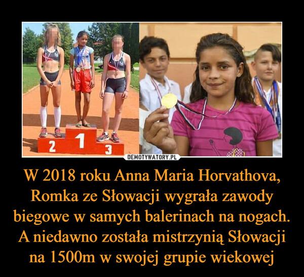 W 2018 roku Anna Maria Horvathova, Romka ze Słowacji wygrała zawody biegowe w samych balerinach na nogach. A niedawno została mistrzynią Słowacji na 1500m w swojej grupie wiekowej –