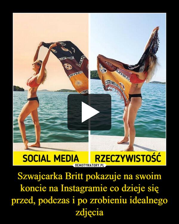 Szwajcarka Britt pokazuje na swoim koncie na Instagramie co dzieje się przed, podczas i po zrobieniu idealnego zdjęcia –