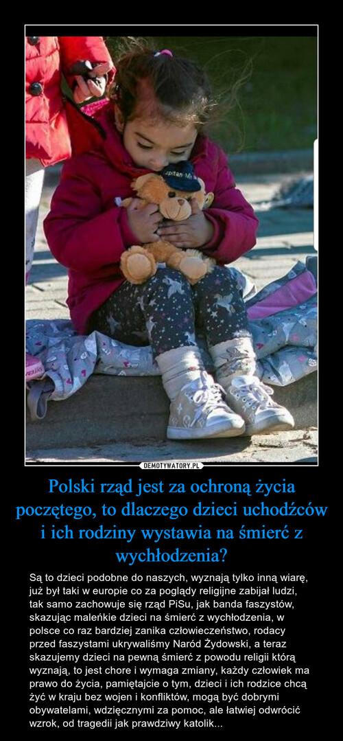 Polski rząd jest za ochroną życia poczętego, to dlaczego dzieci uchodźców i ich rodziny wystawia na śmierć z wychłodzenia?