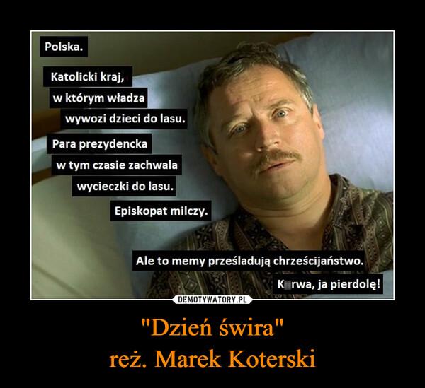 """""""Dzień świra""""reż. Marek Koterski –"""