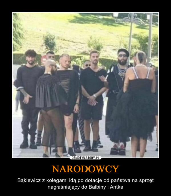 NARODOWCY – Bąkiewicz z kolegami idą po dotacje od państwa na sprzęt nagłaśniający do Balbiny i Antka