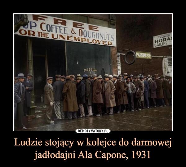 Ludzie stojący w kolejce do darmowej jadłodajni Ala Capone, 1931 –