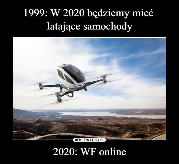 1999: W 2020 będziemy mieć latające samochody 2020: WF online